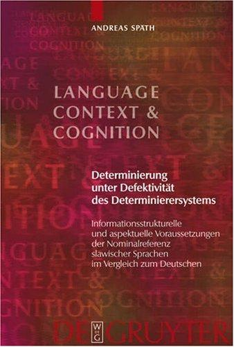 Determinierung unter Defektivitýýt des Determinieresystems (Language, Context and Cognition 4) by Andreas Spath