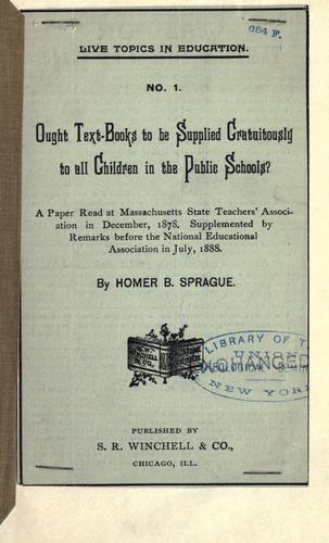 Ought text-books to be supplied gratuitously to all children in the public schools? by Homer B. Sprague