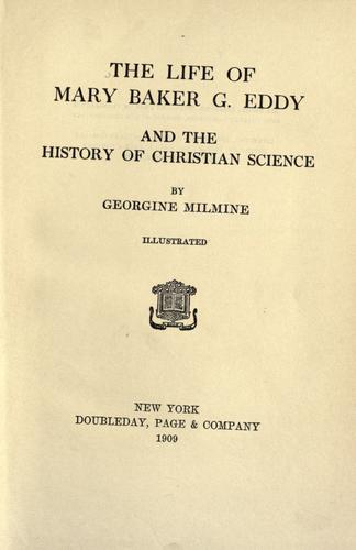 The life of Mary Baker G. Eddy and the history of Christian science.