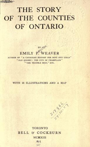 The story of the counties of Ontario by Emily P. Weaver