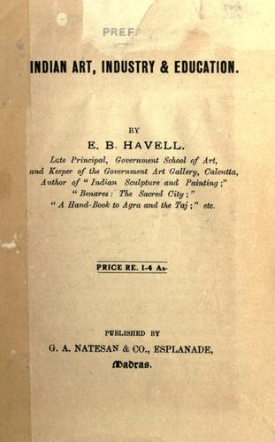 Essays on Indian art, industry & education. by E. B. Havell