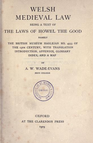 Welsh medieval law by with translation, introduction, appendix, glossary, index, and a map by A. W. Wade-Evans.