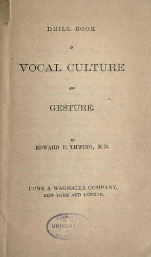 Drill book in vocal culture and gesture by Edward Payson Thwing