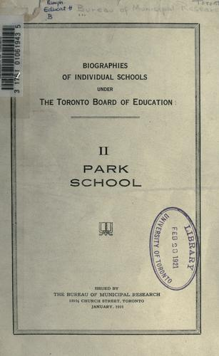 Biographies of individual schools under the Toronto Board of Education: no. 2. - Park School by Bureau of Municipal Research (Toronto, Ont.)