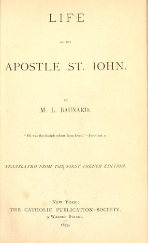 Life of the apostle St. John by Baunard Mgr.