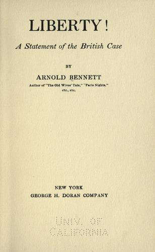 Liberty! A statement of the British case by Arnold Bennett