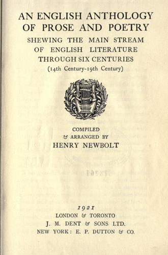 An English anthology of prose and poetry, showing the main stream of English literature through six centuries (14th century - 19th century) by Newbolt, Henry John Sir