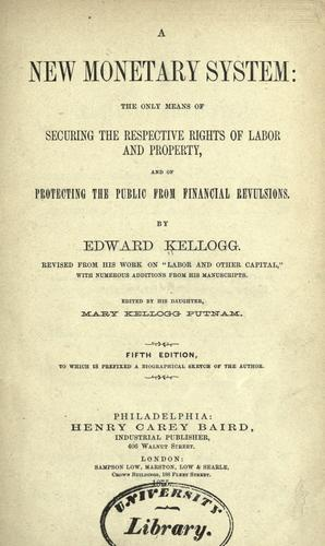 A new monetary system by Edward Kellogg