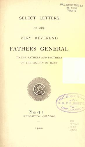 Select letters of our very reverend Fathers General to the fathers and brothers of the Society of Jesus by