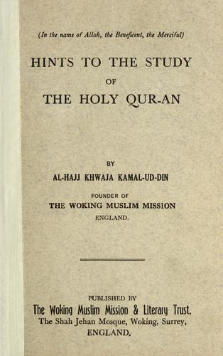 Hints to the study of the Holy Qur-an by Al Hajj Khwaja Kamal-ud-Din. by Khwaja Kamal-ud-Din