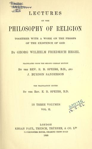 Lectures on the philosophy of religion, together with a work on the proofs of the existence of God.