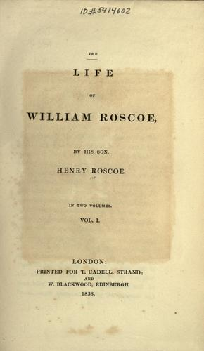 The life of William Roscoe by Henry Roscoe