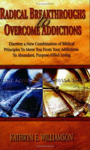 Radical Breakthroughs to Overcome Addictions by Kathryn E. Williamson