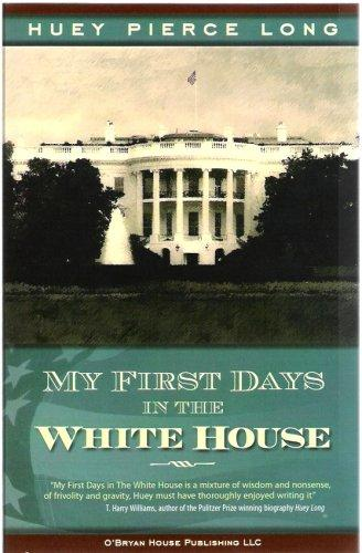 My First Days in the White House by Huey P. Long Jr.