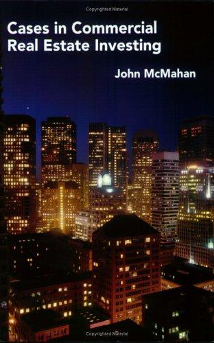 Cases in Commercial Real Estate Investing by John McMahan