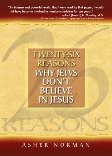 Twenty-Six Reasons Why Jews Don't Believe In Jesus by Asher Norman