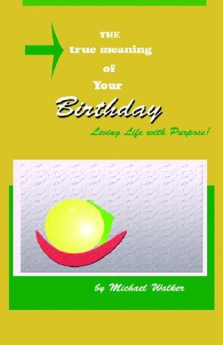 The True Meaning of Your Birthday by Michael B. Walker