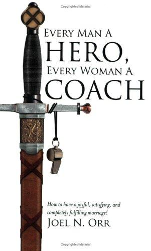 Every Man a Hero, Every Woman a Coach by Joel N. Orr