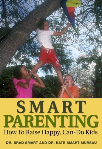Smart Parenting by Dr. Brad Smart and Dr. Kate Smart Mursau