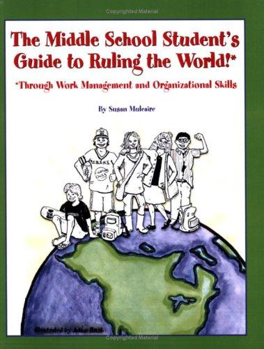 The Middle School Student's Guide to Ruling the World! by Susan Mulcaire
