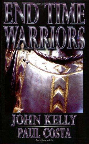 End Time Warriors by John Kelly & Paul Costa