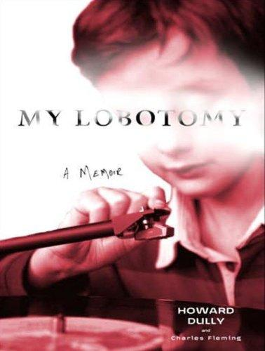 My Lobotomy by Howard Dully, Charles Fleming