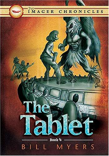 The Tablet (Book Four) (The Imager Chronicles) by Bill Myers