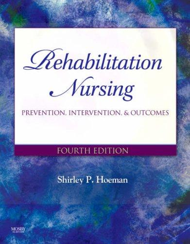 Rehabilitation Nursing: Prevention, Intervention, and Outcomes (REHABILITATION NURSING: PROCESS & APPLICATION ( HOEMAN)) by Shirley P. Hoeman