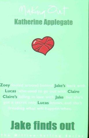 Jake Finds Out (Making Out) by Katherine A. Applegate