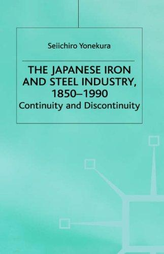 The Japanese iron and steel industry, 1850-1990 by Seiichirō Yonekura