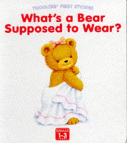 What's a Bear Supposed to Wear? (Toddlers' First Stories) by Linda Worrall