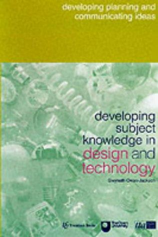 Developing Subject Knowledge in Design and Technology by Gwyneth Owen-Jackson