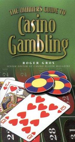 The Winner's Guide to Casino Gambling by Roger Gros