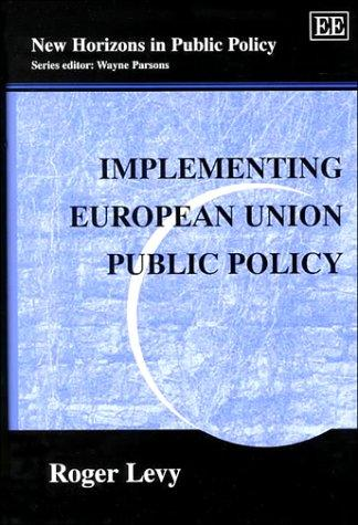 Implementing European Union Public Policy (New Horizons in Public Policy Series) by Roger Levy