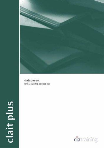 CLAIT Plus Unit 3 Databases Using Access XP (OCR New CLAIT Series) by CIA Training Ltd