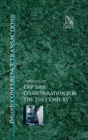 CHP 2000 - Co-Generation for the 21st Century - IMechE Conference (Imeche Event Publications) by IMechE (Institution of Mechanical Engineers)
