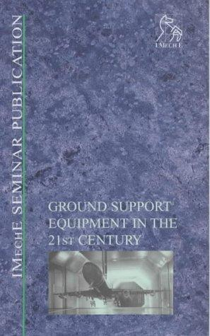 Ground Support Equipment in the 21st Century (IMechE Seminar Publications) by IMechE (Institution of Mechanical Engineers)
