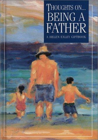 Thoughts on Being a Father (A Helen Exley Giftbook) by Helen Exley
