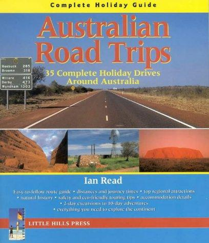 Australia Road Trips: Complete Holiday Guide by Ian Read