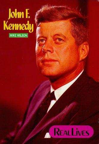 John F. Kennedy (Real Lives - Politics) by Mike Wilson