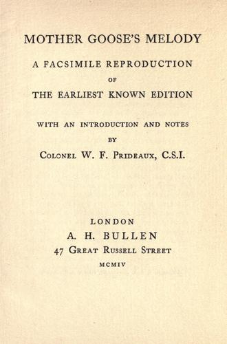 Mother Goose's melody by a facsimile reproduction of the earliest known edition ; with an introduction and notes by W. F. Prideaux.
