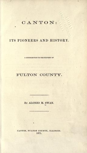 Canton; its pioneers and history by A. M. Swan