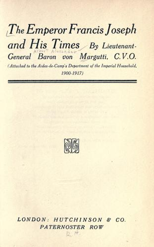 The Emperor Francis Joseph and his times by Margutti, Albert baron