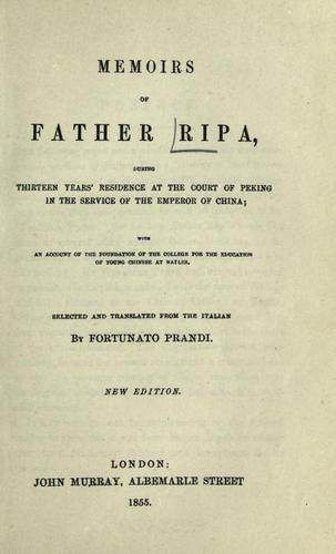 Memoirs of Father Ripa during thirteen years' residence at the court of Peking in the service of the Emperor of China by Ripa, Matteo.
