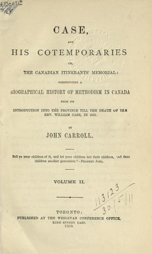Case and his cotemporaries, or, The Canadian itinerant's memorial by Carroll, John