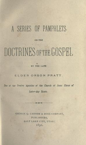 A series of pamphlets on the doctrines of the gospel by Orson Pratt, Sr.