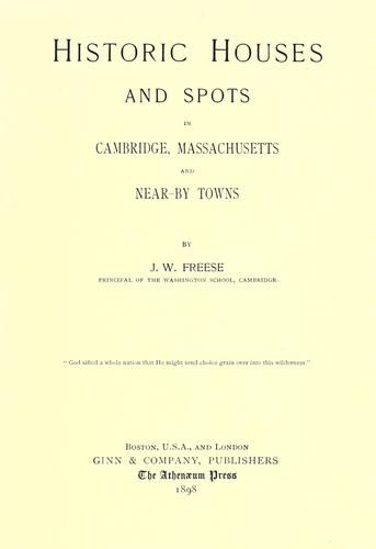 Historic houses and spots in Cambridge, Massachusetts, and near-by towns by John Wesley Freese