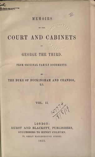 Memoirs of the court and cabinets of George the Third by Buckingham and Chandos, Richard Plantagenet Temple Nugent Brydges Chandos Grenville Duke of