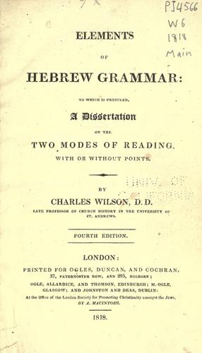 Elements of Hebrew grammar: to which is prefixed a dissertation on the two modes of reading by Charles Wilson