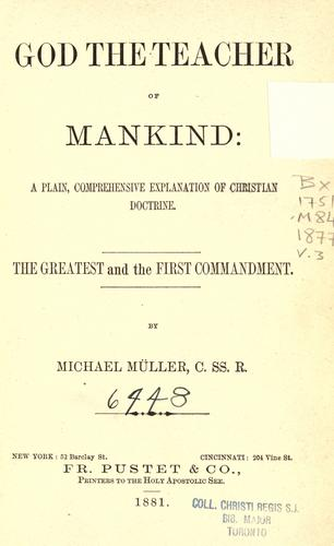 God the teacher of mankind, or, Popular Catholic theology, apologetical, dogmatical, moral, liturgical, pastoral, and ascetical by Michael Müller